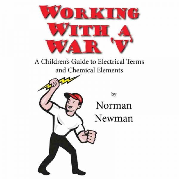 WORKING WITH A WAR 'V' - A Children's Guide to Electrical Terms and Chemical Elements by Norman Newman published by Arthur H Stockwell - Book Publisher - North Devon